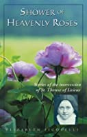 Shower of Heavenly Roses: Stories of the intercession of St. Therese of Lisieux