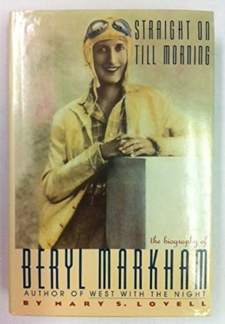 Straight on Till Morning: A Biography of Beryl Markham