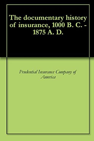 The documentary history of insurance, 1000 B. C. - 1875 A. D.