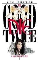 The Good Die Twice