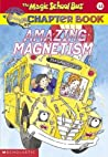 Amazing Magnetism (The Magic School Bus Chapter Book, #12)