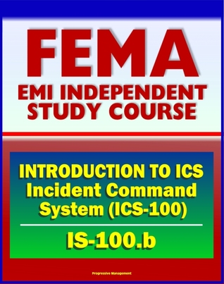 21st Century FEMA Study Course: - Introduction to Incident Command System, ICS-100, National Incident Management System (NIMS), Command and Management (IS-100.b)