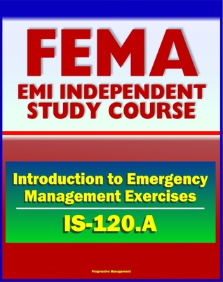 21st Century FEMA Study Course: An Introduction to Emergency Management Exercises (IS-120.A) - Managing, Designing, Conducting, Evaluating