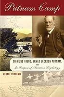 Putnam Camp: Sigmund Freud, James Jackson Putnam and the Purpose of American Psychology