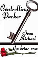 The Briar Rose: Controlling Parker