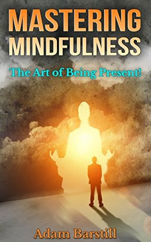 Mastering Mindfulness - the Art of Being Present!