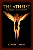 The Atheist (The Deiform Fellowship, #1)