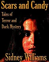 Scars and Candy: Tales of Terror and Dark Mystery