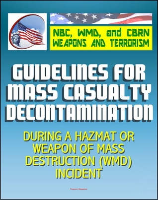 21st Century NBC WMD CBRN Weapons and Terrorism: Guidelines for Mass Casualty Decontamination During a HAZMAT/Weapon of Mass Destruction Incident (Two Volumes)
