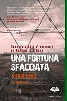 Una fortuna sfacciata: Sopravvivere all'Indicibile ad Auschwitz e Dora