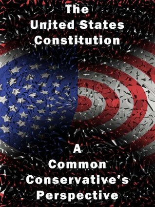 The United States Constitution: A Common Conservative's Perspective