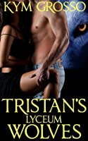 Tristan's Lyceum Wolves (Immortals of New Orleans, #3)