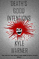 Death's Good Intentions (The End of the World and Some Other Things, Book #1)