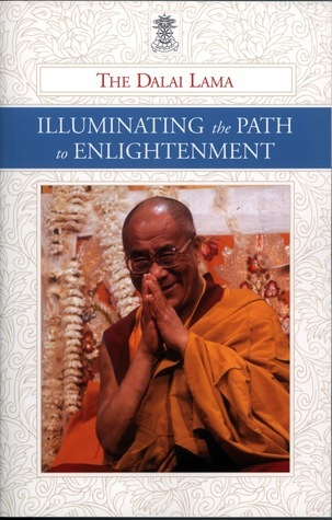 Dalai Lama ILLUMINATING THE PATH TO ENLIGHTENMENT
