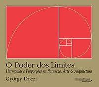 O Poder dos Limites - Harmonias e Proporções na Natureza, Arte & Arquitetura