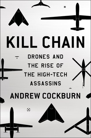 Kill Chain: Drones and The Rise of the High-Tech Assassins