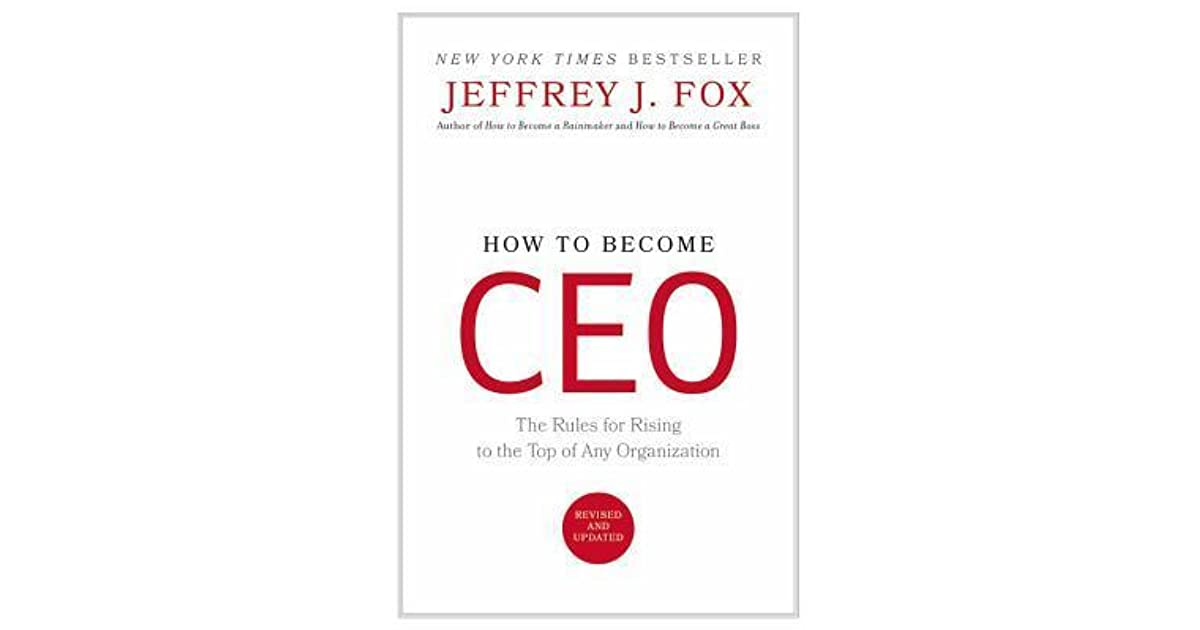 How to become ceo the rules for rising to the top of any how to become ceo the rules for rising to the top of any organization by jeffrey j fox fandeluxe Image collections