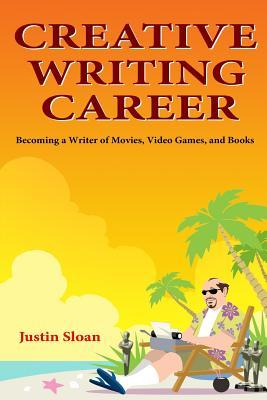Creative Writing Career: Becoming a Writer of Film, Video Games, and Books