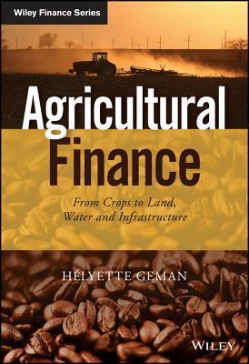Agricultural Finance From Crops to Land, Water and Infrastructure