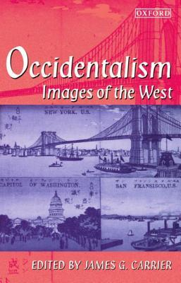 [PDF / Epub] ✍ Occidentalism  ☁ James G. Carrier – Submitalink.info