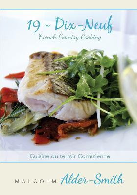 French Country Cooking 19 Dix-neuf: Cuisine du terroir Correzienne