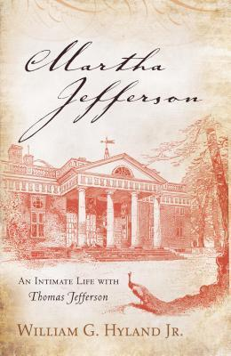 Martha Jefferson  An Intimate Life with Thomas Jefferson