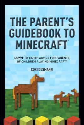 The Minecraft Guide for Parents by Cori Dusmann