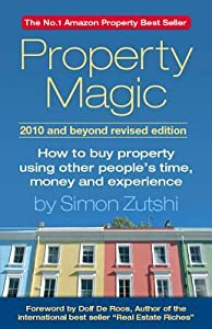 Property Magic 2010 Edition   How To Buy Property Using Other People's Time, Money And Experience