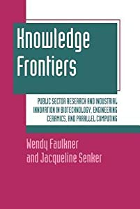 Knowledge Frontiers: Public Sector Research and Industrial Innovation in Biotechnology, Engineering Ceramics, and Parallel Computing