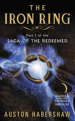The Iron Ring (Saga of the Redeemed Book I Part I)