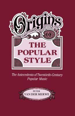 Origins of the Popular Style: The Antecedents of Twentieth-Century Popular Music