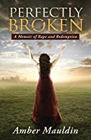 Perfectly Broken: A Memoir of Rape and Redemption