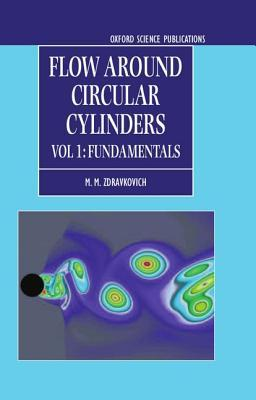 Flow Around Circular Cylinders: A Comprehensive Guide Through Flow Phenomena, Experiments, Applications, Mathematical Models, and Computer Simulations Volume 1