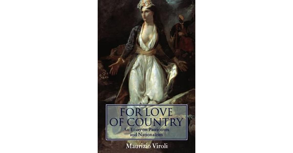 for love of country an essay on patriotism and nationalism by for love of country an essay on patriotism and nationalism by maurizio viroli