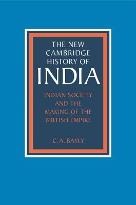 Indian Society and the Making of the British Empire - Christopher Alan Bayly