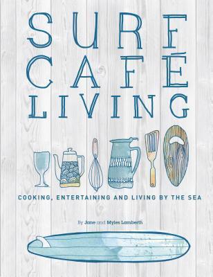 Surf Cafe Living: Eat, Live, Inspire