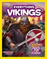 Everything Vikings: All the Incredible Facts and Fierce Fun You Can Plunder (National Geographic Kids)