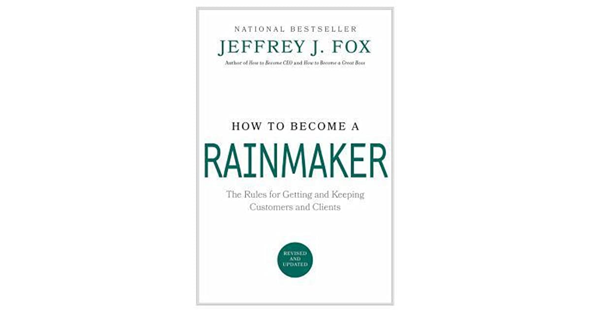 How to Become a Rainmaker: The Rules for Getting and Keeping