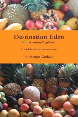 Destination Eden - Eden Fruitarianism Explained