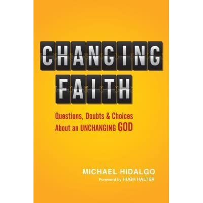 the change of faith in the No matter what occurs, no matter how topsy-turvy the world becomes, you can always have the sustaining power of faith that will never change.