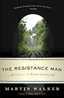 The Resistance Man: A Mystery of the French Countryside