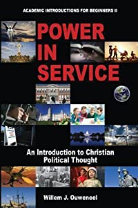 Power in Service: An Introduction to Christian Political Thought (Academic Introductions for Beginners, #2)