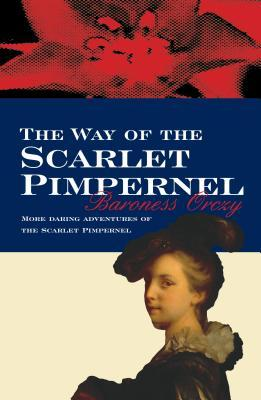 The Way of the Scarlet Pimpernel by Emmuska Orczy