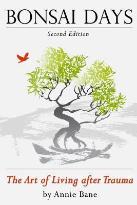 Bonsai Days, the Art of Living After Trauma by Annie Bane
