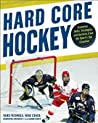 Hard-Core Hockey: Essential Skills, Strategies, and Systems from the Sport's Top Coaches