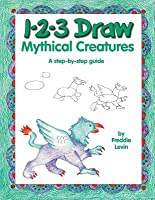 1-2-3 Draw Mythical Creatures: A step-by-step guide