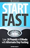 Start Fast: Lose 20 Pounds in 8 Weeks with Alternate Day Fasting