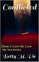 Conflicted: Book 2-Love Me, Love Me Not Series