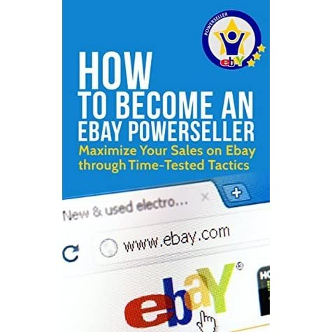 How To Become An Ebay Powerseller Maximize Your Sales On Ebay Through Time Tested Tactics By Tate Hancock
