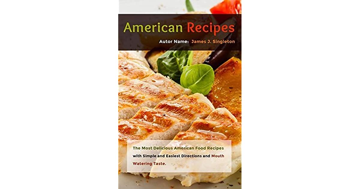 American recipes the most delicious american food recipes with american recipes the most delicious american food recipes with simple and easiest directions and mouth watering taste by james j singleton forumfinder Choice Image